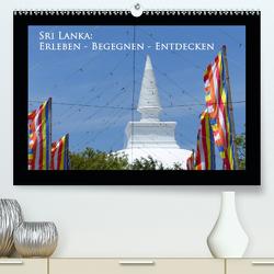Sri Lanka: Erleben-Begegnen-Entdecken (Premium, hochwertiger DIN A2 Wandkalender 2021, Kunstdruck in Hochglanz) von Schiffer,  Michaela