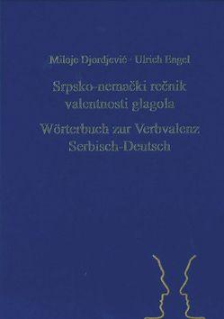 Srpsko-nemački rečnik valentnosti glagola. Wörterbuch zur Verbvalenz Serbisch-Deutsch von Djordjević,  Miloje, Engel,  Ulrich
