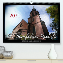 St. Bonifatius Apolda (Premium, hochwertiger DIN A2 Wandkalender 2021, Kunstdruck in Hochglanz) von Bahr-Liebeskind,  Rüdiger