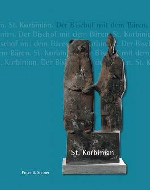 St. Korbinian – Der Bischof mit dem Bären von Steiner,  Peter B.