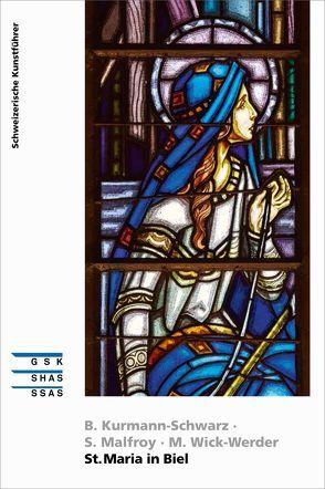 St. Maria in Biel von Kurmann-Schwarz,  Brigitte, Malfroy,  Sylvain, Wick-Werde,  Margrit