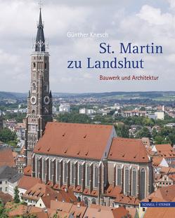 St. Martin zu Landshut von Deimer,  Josef, Knesch,  Günther, Monheim,  Florian, Schömann,  Bernhard, Weger,  Ursula
