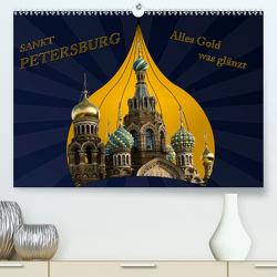 St. Petersburg – Alles Gold was glänzt (Premium, hochwertiger DIN A2 Wandkalender 2021, Kunstdruck in Hochglanz) von Koch,  Hermann
