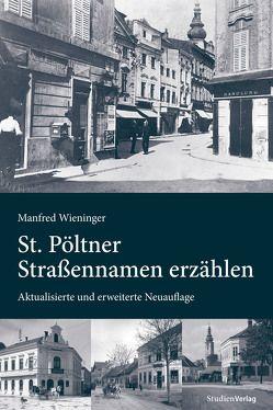 St. Pöltner Straßennamen erzählen von Wieninger,  Manfred