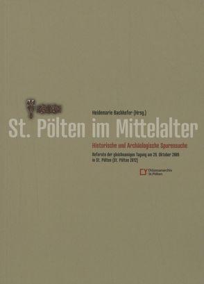 St. Pölten im Mittelalter: Historische und Archäologische Spurensuche von Bachhofer,  Heidemarie