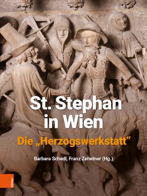 """St. Stephan in Wien. Die """"Herzogswerkstatt"""" von Schedl,  Barbara, Zehetner,  Franz"""