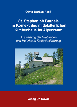 St. Stephan ob Burgeis im Kontext des mittelalterlichen Kirchenbaus im Alpenraum von Reuß,  Oliver Markus