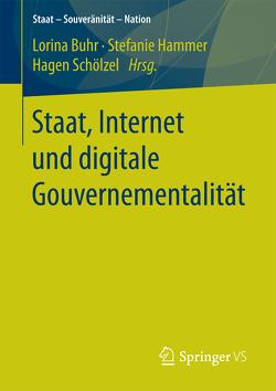 Staat, Internet und digitale Gouvernementalität von Buhr,  Lorina, Hammer,  Stefanie, Schölzel,  Hagen