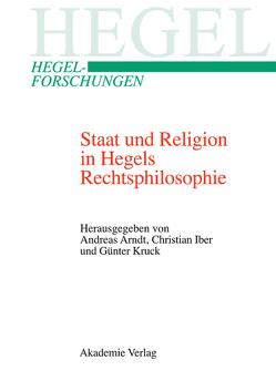 Staat und Religion in Hegels Rechtsphilosophie von Arndt,  Andreas, Iber,  Christian, Kruck,  Günter