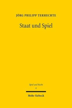 Staat und Spiel von Terhechte,  Jörg Philipp