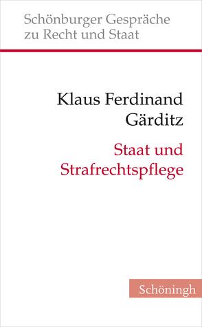Staat und Strafrechtspflege von Depenheuer,  Otto, Gärditz,  Klaus F., Gärditz,  Klaus Ferdinand, Grabenwarter,  Christoph