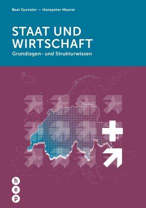 Staat und Wirtschaft (Neuauflage) von Gurzeler,  Beat, Maurer,  Hanspeter