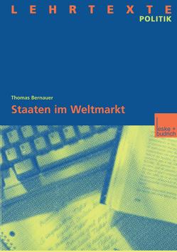 Staaten im Weltmarkt von Bernauer,  Thomas