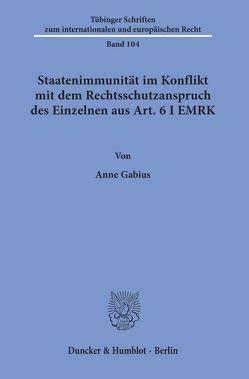 Staatenimmunität im Konflikt mit dem Rechtsschutzanspruch des Einzelnen aus Art. 6 I EMRK. von Gabius,  Anne