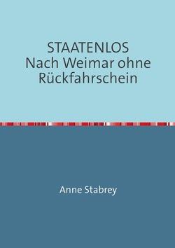 STAATENLOS            Nach Weimar ohne Rückfahrschein von Stabrey,  Anne