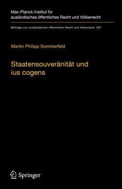Staatensouveränität und Ius Cogens im Wandel rechtshistorischer Vorstellungen und aktueller völkerrechtlicher Problemstellungen von Sommerfeld,  Martin Philipp