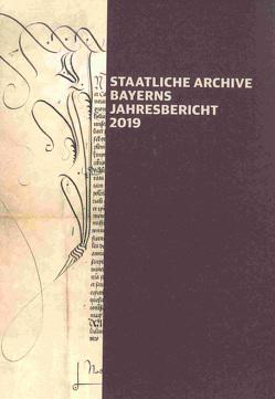 Staatliche Archive Bayerns – Jahresbericht 2019 von Ksoll-Marcon,  Margit