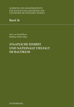 Staatliche Einheit und nationale Vielfalt im Baltikum von Pistohlkors,  Gert von, Weber,  Matthias