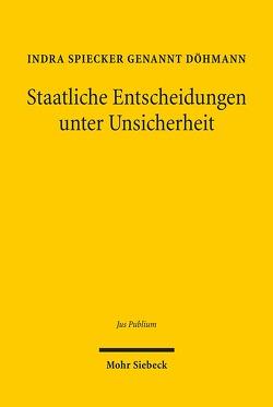 Staatliche Entscheidungen unter Unsicherheit von Spiecker gen. Döhmann,  Indra