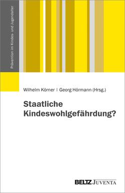 Staatliche Kindeswohlgefährdung? von Hörmann,  Georg, Körner,  Wilhelm