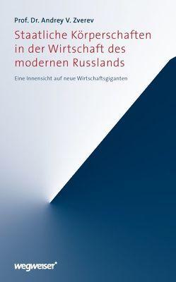 Staatliche Körperschaften in der Wirtschaft des modernen Russlands von Loheit,  Galina, Pfaffenbach,  Bernd, Rahr,  Alexander, Zverev,  Andrey V.