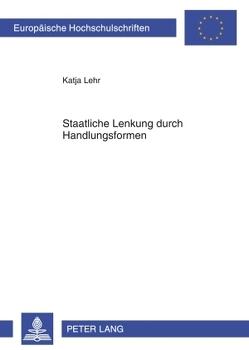 Staatliche Lenkung durch Handlungsformen von Lehr,  Katja