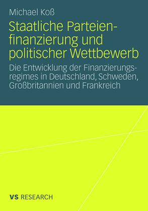 Staatliche Parteienfinanzierung und politischer Wettbewerb von Koß,  Michael
