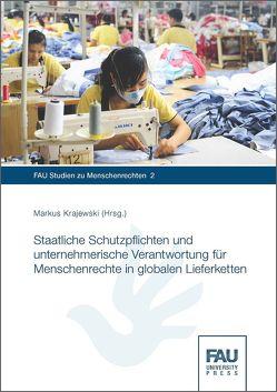 Staatliche Schutzpflichten und unternehmerische Verantwortung für Menschenrechte in globalen Lieferketten von Krajewski,  Markus