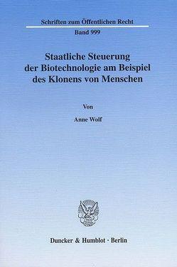 Staatliche Steuerung der Biotechnologie am Beispiel des Klonens von Menschen. von Wolf,  Anne