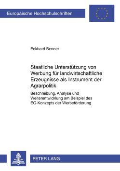 Staatliche Unterstützung von Werbung für landwirtschaftliche Erzeugnisse als Instrument der Agrarpolitik von Benner,  Eckhard