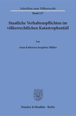 Staatliche Verhaltenspflichten im völkerrechtlichen Katastrophenfall. von Hübler,  Anna-Katharina Josephine