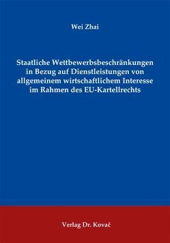 Staatliche Wettbewerbsbeschränkungen in Bezug auf Dienstleistungen von allgemeinem wirtschaftlichem Interesse im Rahmen des EU-Kartellrechts von Zhai,  Wei