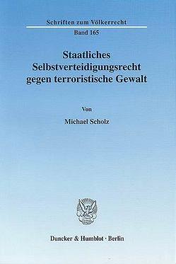 Staatliches Selbstverteidigungsrecht gegen terroristische Gewalt. von Scholz,  Michael