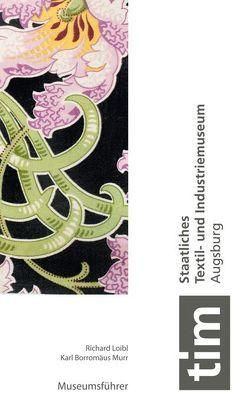 Staatliches Textil- und Industriemuseum Augsburg von Breil,  Michaela, Loibl,  Richard, Murr,  Karl Borromäus