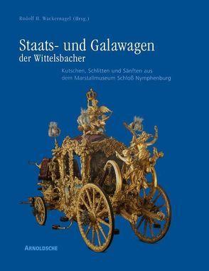 Staats- und Galawagen der Wittelsbacher. Kutschen, Schlitten und… von Wackernagel,  Rudolf H.