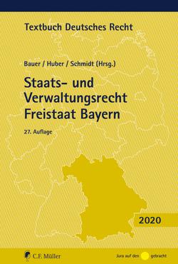 Staats- und Verwaltungsrecht Freistaat Bayern von Bauer,  Hartmut, Huber,  Peter Michael, Schmidt,  Reiner