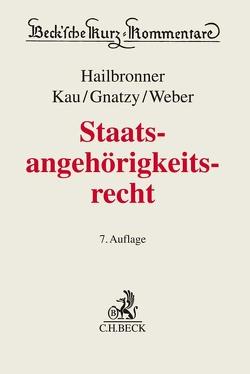 Staatsangehörigkeitsrecht von Gnatzy,  Thomas, Hailbronner,  Kay, Kau,  Marcel, Maaßen,  Hans-Georg, Weber,  Ferdinand