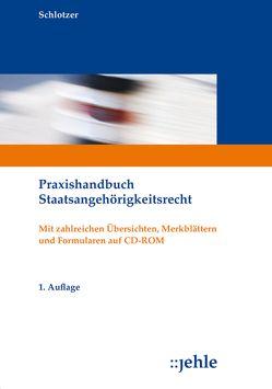 Praxishandbuch Staatsangehörigkeitsrecht von Schlotzer,  Peter