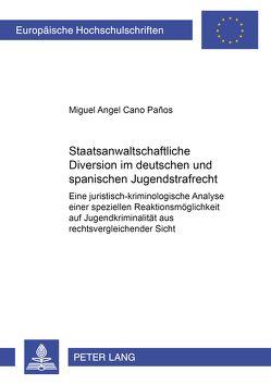 Staatsanwaltschaftliche Diversion im deutschen und spanischen Jugendstrafrecht von Cano Paños,  Miguel Angel