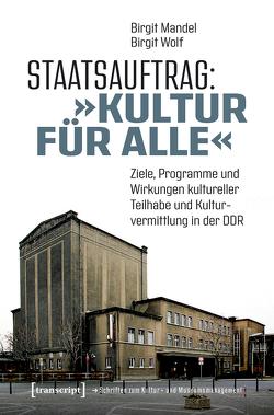 Staatsauftrag: »Kultur für alle« von Mandel,  Birgit, Wolf,  Birgit
