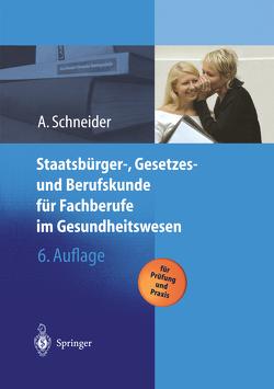Staatsbürger-, Gesetzes und Berufskunde für Fachberufe im Gesundheitswesen von Schneider,  Alfred