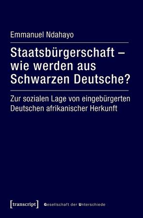 Staatsbürgerschaft – wie werden aus Schwarzen Deutsche? von Ndahayo,  Emmanuel