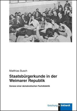 Staatsbürgerkunde in der Weimarer Republik von Busch,  Matthias