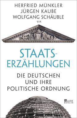 Staatserzählungen von Kaube,  Jürgen, Münkler,  Herfried, Schäuble,  Wolfgang