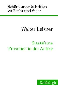 Staatsferne Privatheit in der Antike von Depenheuer,  Otto, Leisner,  Walter