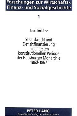 Staatskredit und Defizitfinanzierung in der ersten konstitutionellen Periode der Habsburger Monarchie 1860-1867 von Liese,  Joachim C.