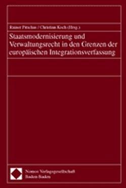 Staatsmodernisierung und Verwaltungsrecht in den Grenzen der europäischen Integrationsverfassung von Koch,  Christian, Pitschas,  Rainer