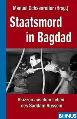 Staatsmord in Bagdad von Haider,  Jörg, Magenheimer,  Heinz, Ochsenreiter,  Manuel, Schlee,  Emil, Seidler,  Franz W