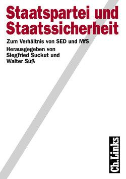 Staatspartei und Staatssicherheit von Suckut,  Siegfried, Süß,  Walter
