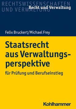 Staatsrecht aus Verwaltungsperspektive von Bruckert,  Felix, Frey,  Michael